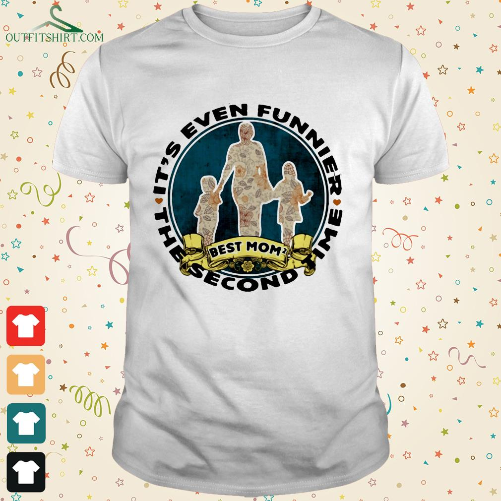 its even funnier the second time best mom t shirt