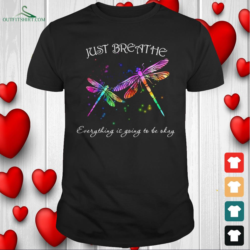 just breathe everything is going to be okay t shirt