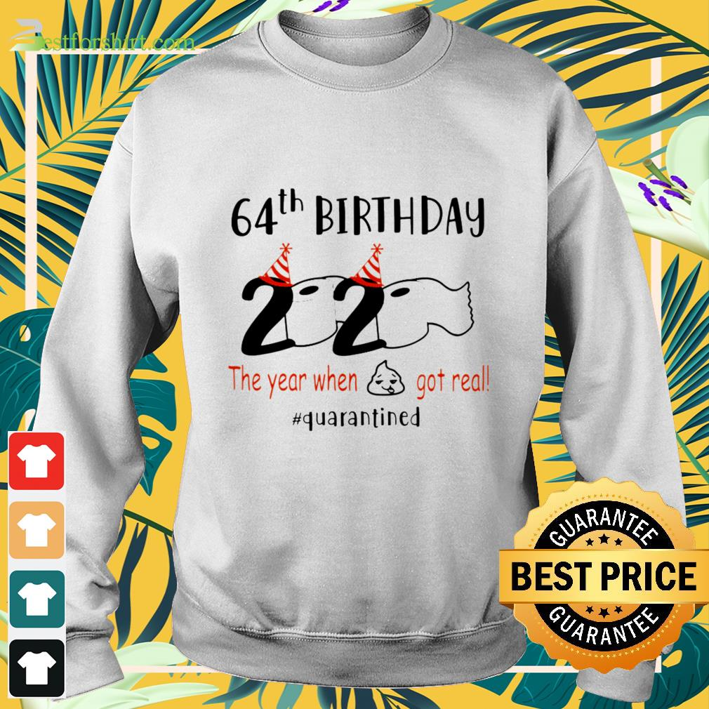 64th birthday 2020 the year when shit got real quarantiend Sweater