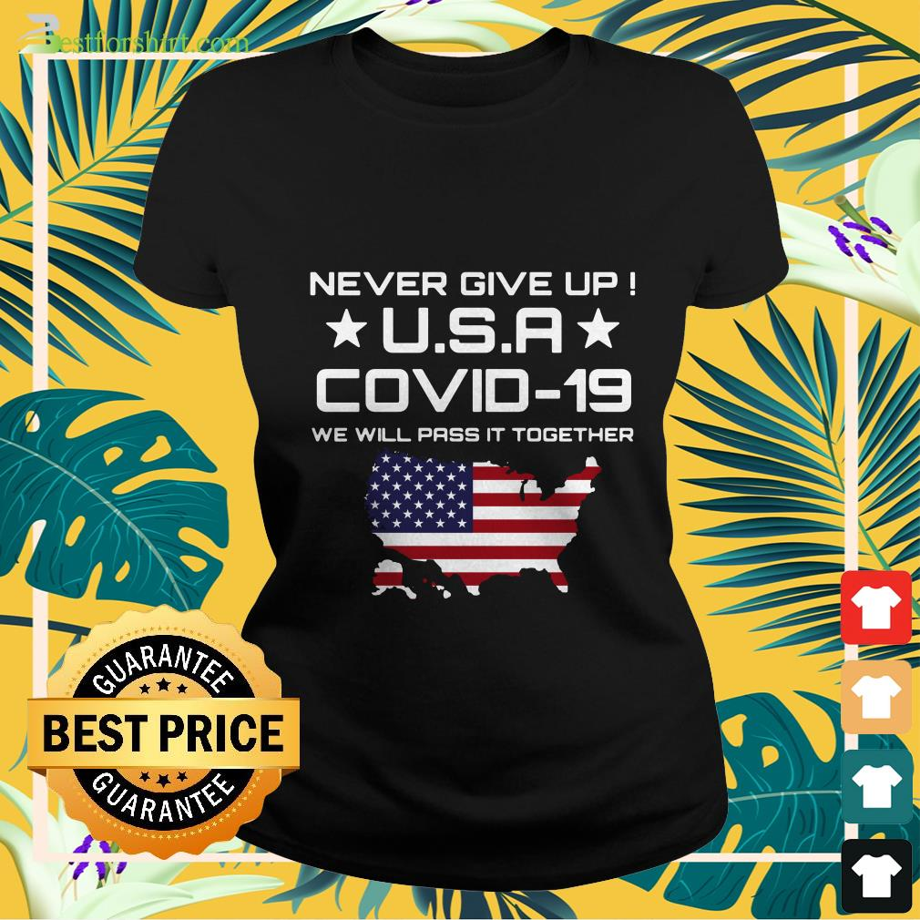 America flag Never give up USA Covid 19 We will pass It together Ladies tee