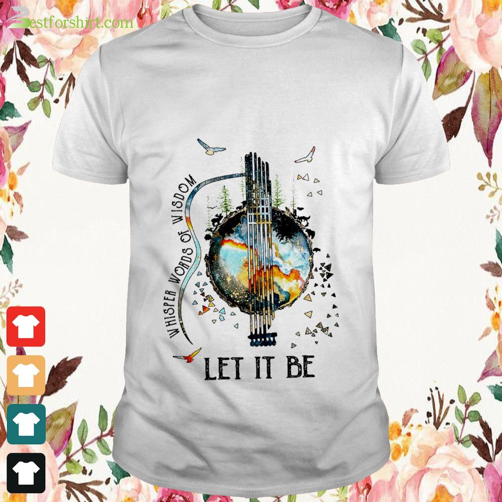 Guitar The Beatles Let Be It and Whisper words of wisdom shirt