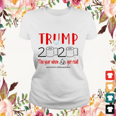 Quarantined Trump face mask 2020 toilet paper the year when shit got real ladies tee
