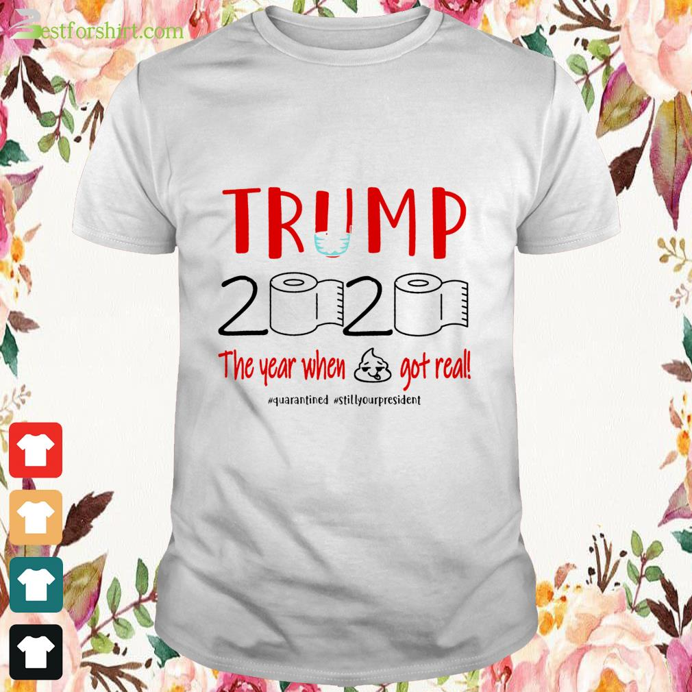Quarantined Trump face mask 2020 toilet paper the year when shit got real shirt