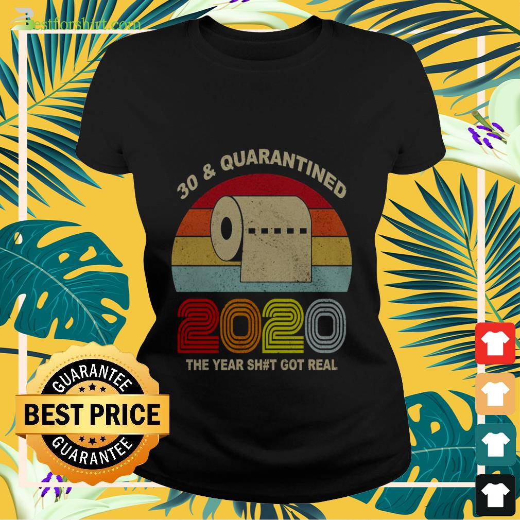 Vintage 30th and quarantined toilet paper 2020 the year shit got real Ladies tee