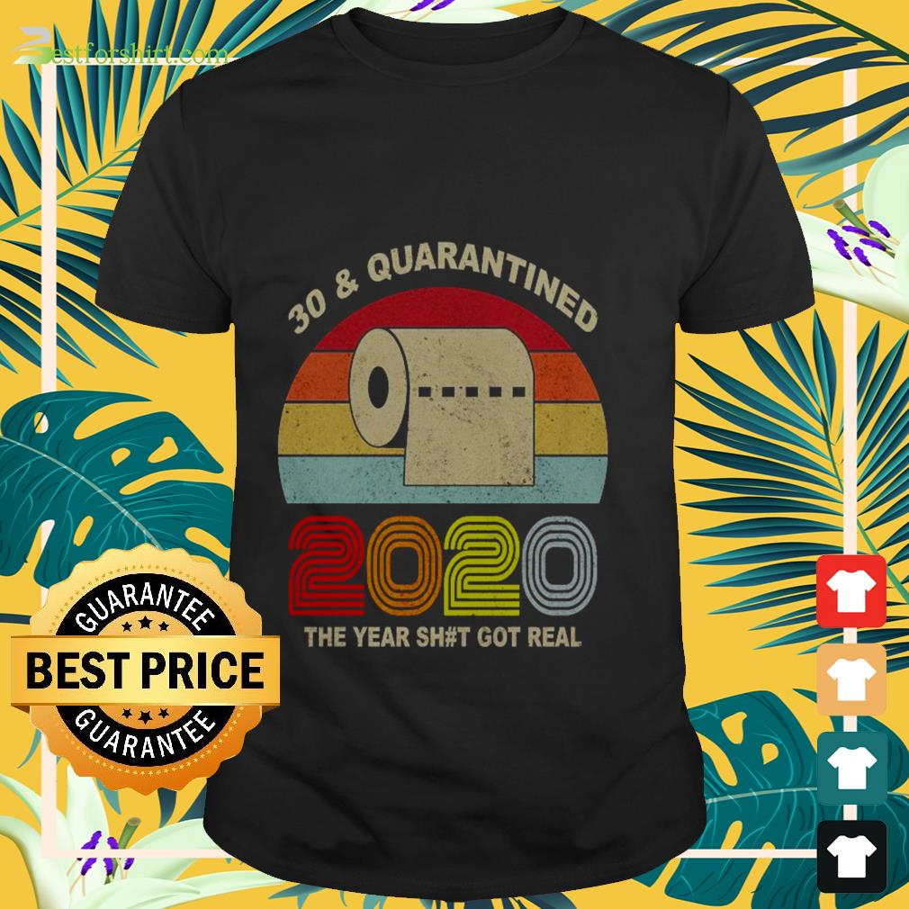 Vintage 30th and quarantined toilet paper 2020 the year shit got real Shirt