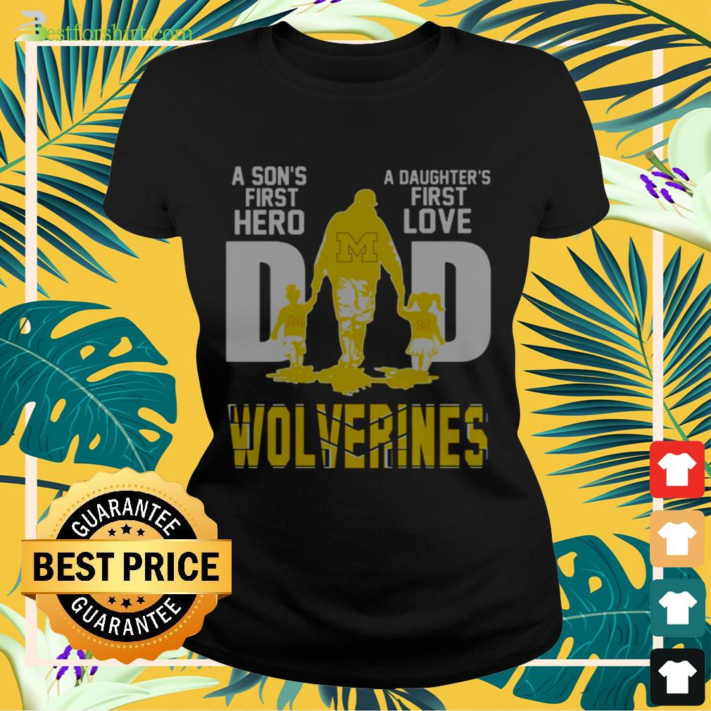 A sons first hero a daughters first love dad Wolverines Ladies tee