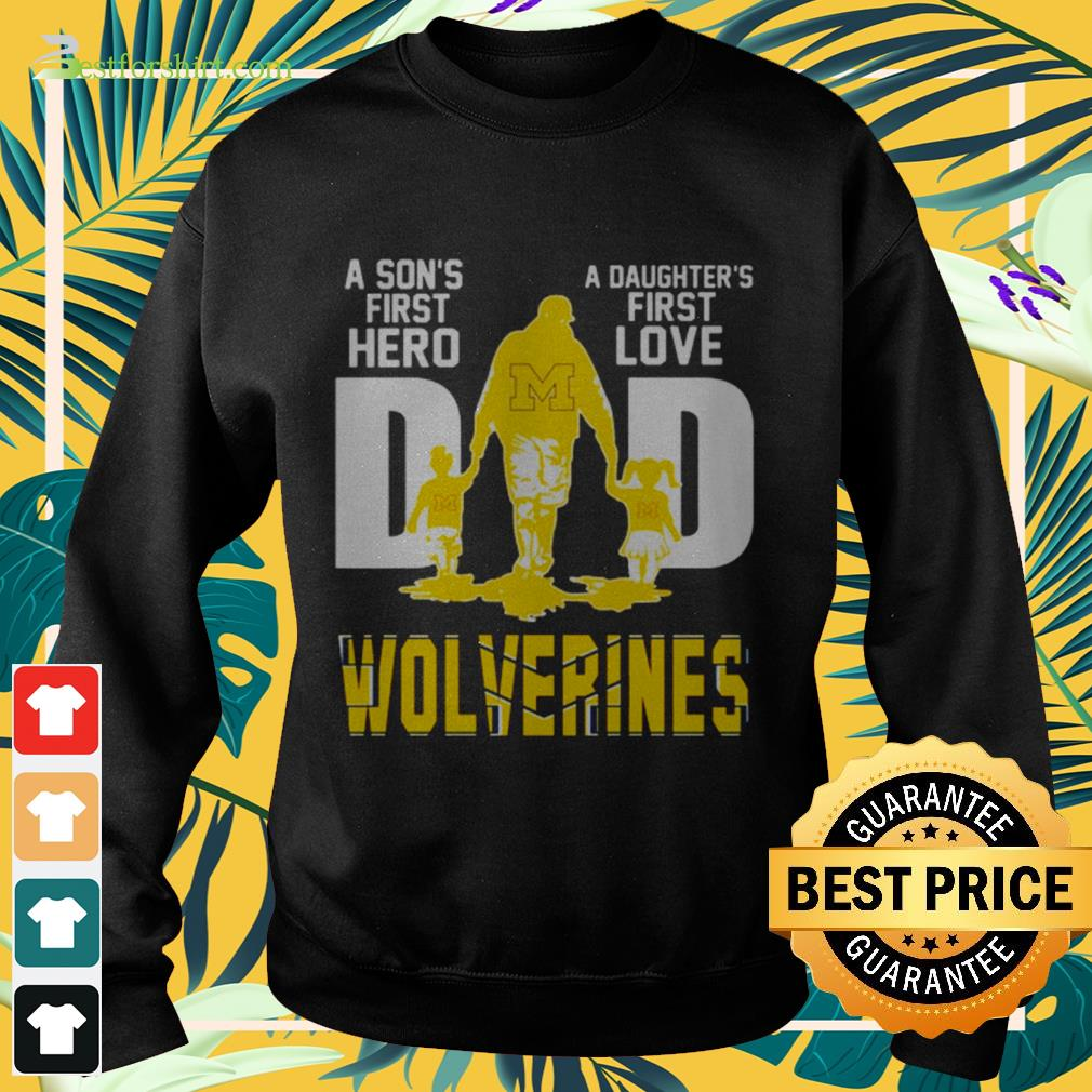 A sons first hero a daughters first love dad Wolverines Sweater