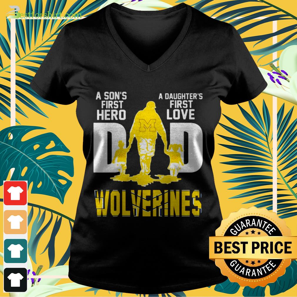 A sons first hero a daughters first love dad Wolverines V neck t shirt