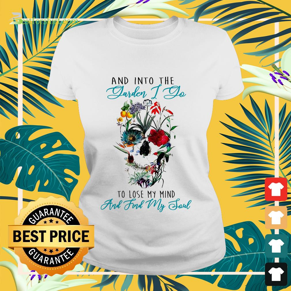 And into the garden mind and find my soul Ladies-tee