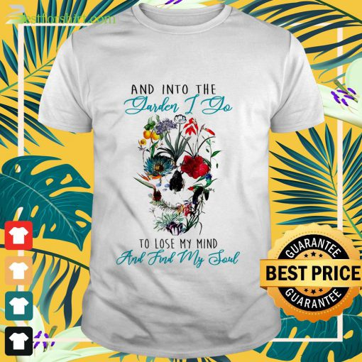 And into the garden mind and find my soul Shirt