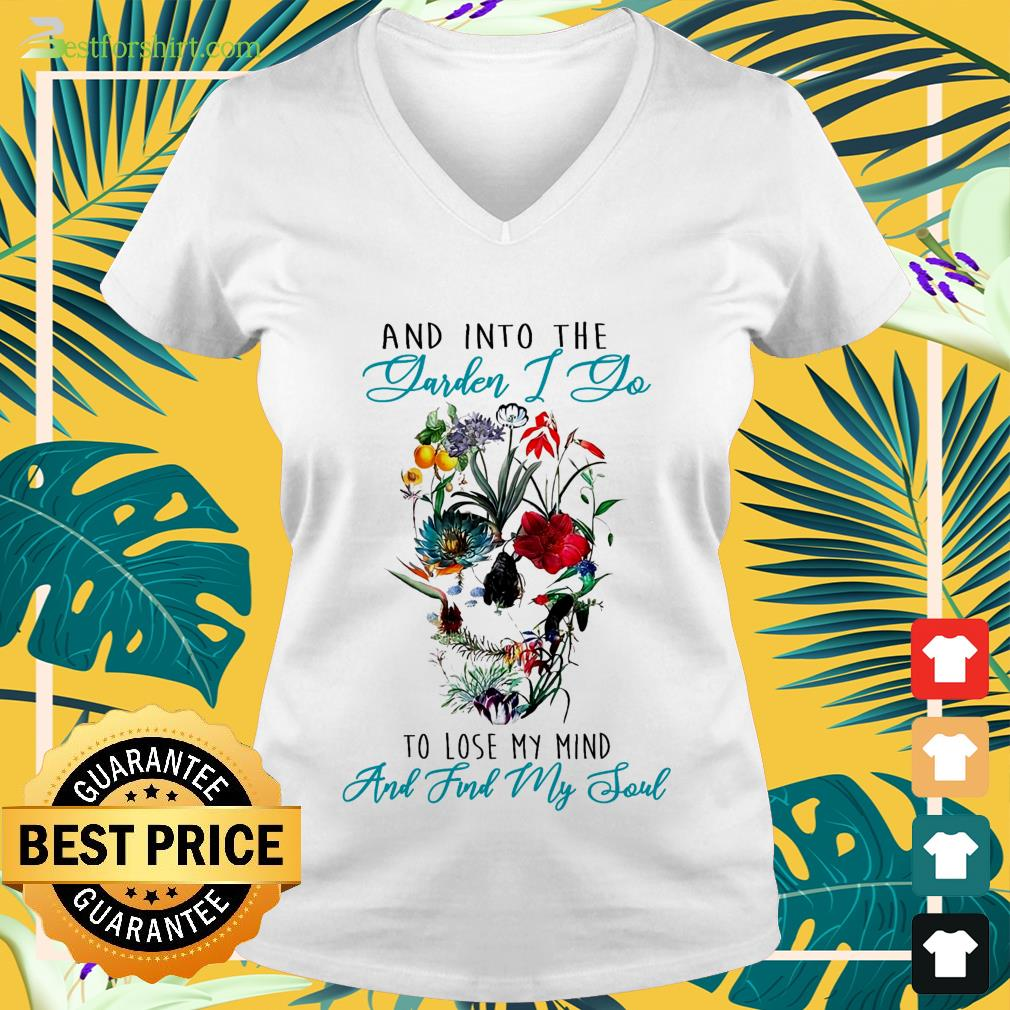 And into the garden mind and find my soul V-neck t-shirt