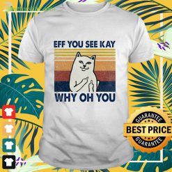 Hot Cat Eff you see kay why oh you Shirt