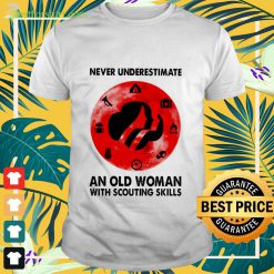 Never underestimate an old woman with scouting skills Shirt