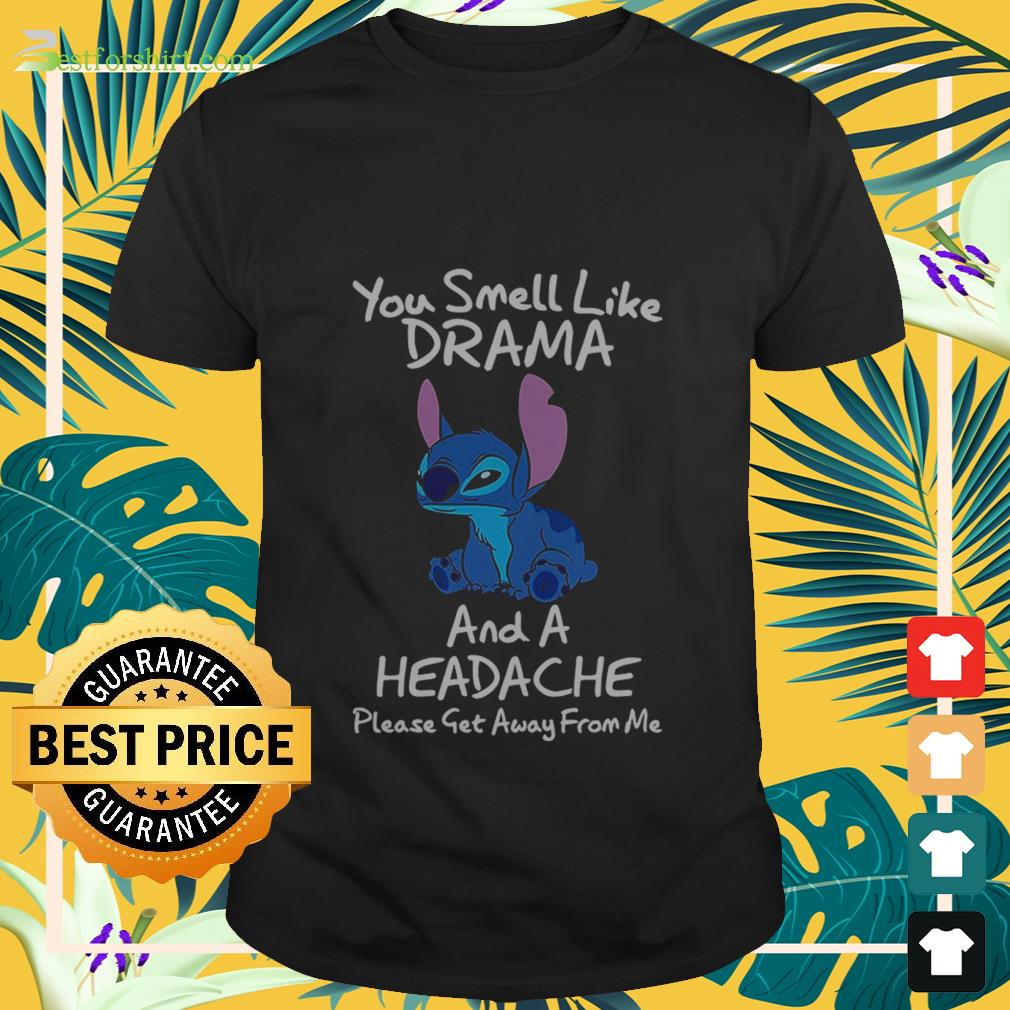 Stitch You smell like drama and a headache please get away from me Shirt