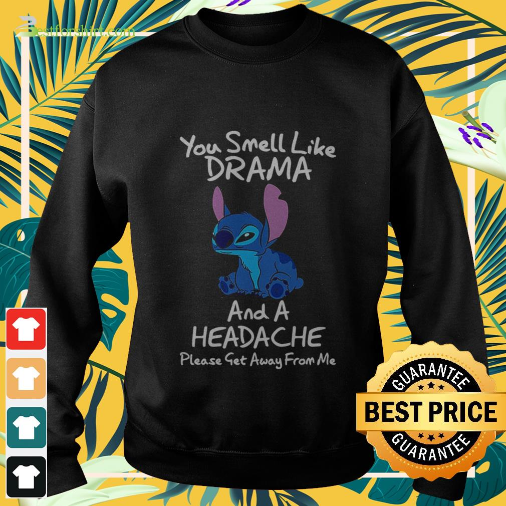 Stitch You smell like drama and a headache please get away from me Sweater