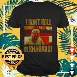 I don't roll on shabbos Shirt