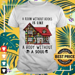 A room without books is like a body without a soul Shirt