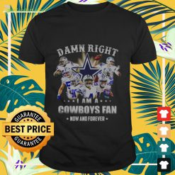Hot Damn right i am a Cowboys fan now and forever Shirt