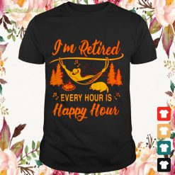I'm retired every hour is happy hour Shirt