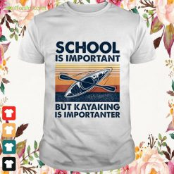 Paddle school is important but kayaking is importanter vintage Shirt