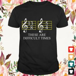 These are difficult time Shirt