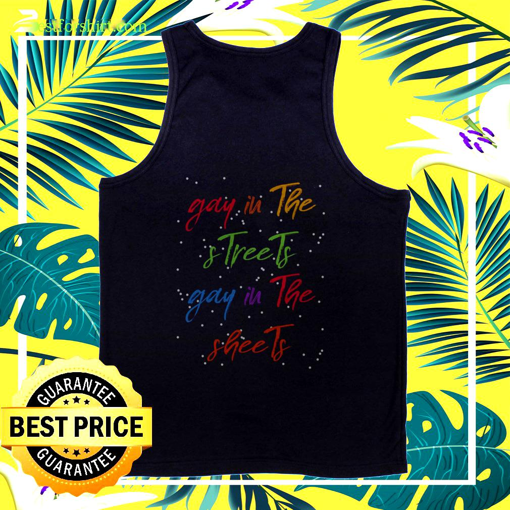 Gay in the and streets gay in the sheets tanktop