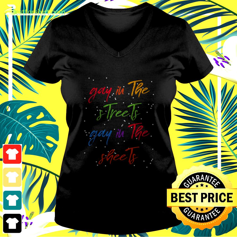 Gay in the and streets gay in the sheets v-neck t-shirt