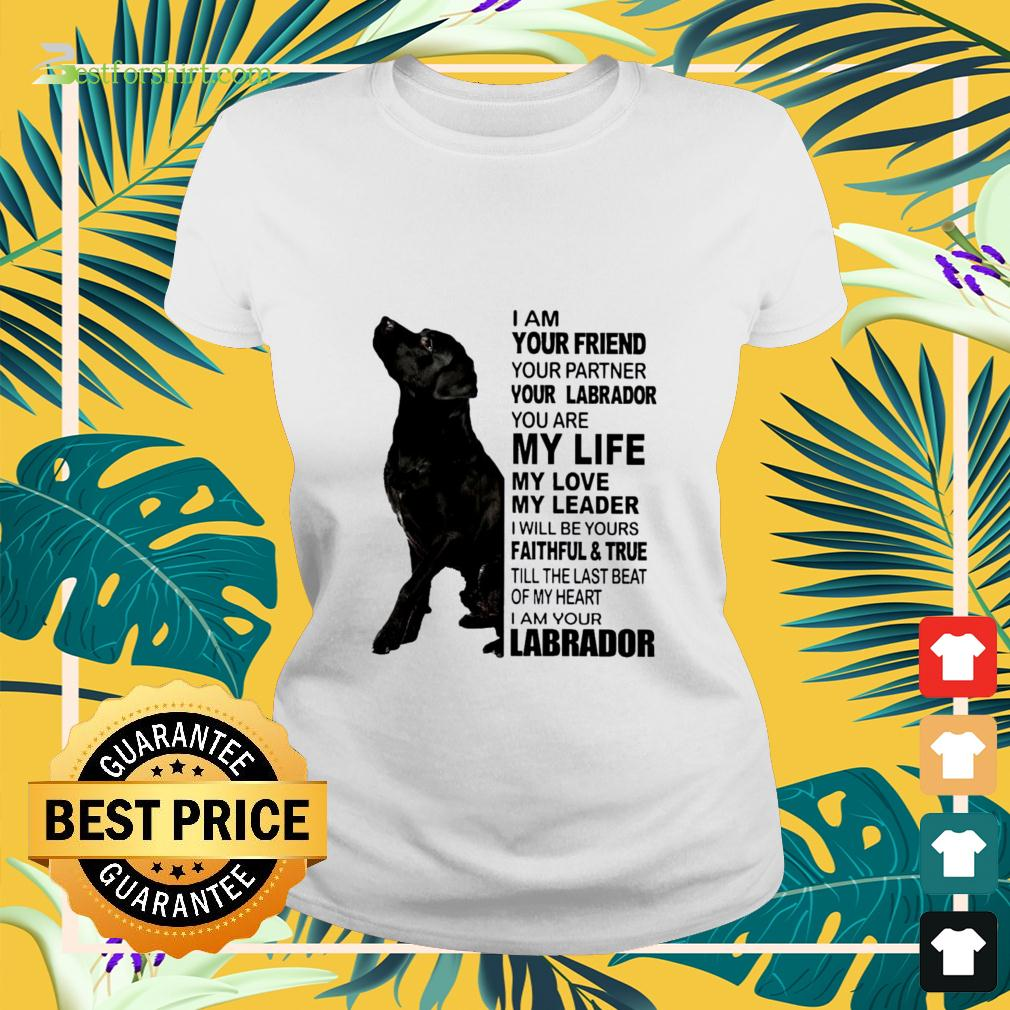 I am your friend your partner your Labrador ladies-tee
