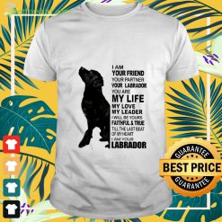 I am your friend your partner your Labrador t-shirt