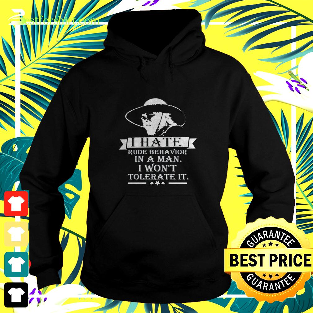 I hate rude behavior in a man I won't tolerate it hoodie