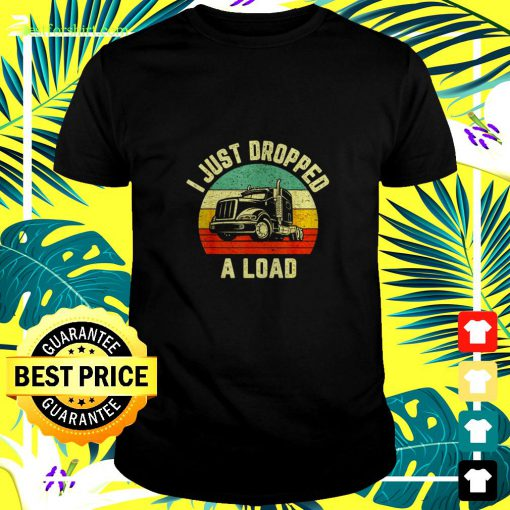 I Just Dropped A Load vintage t-shirt
