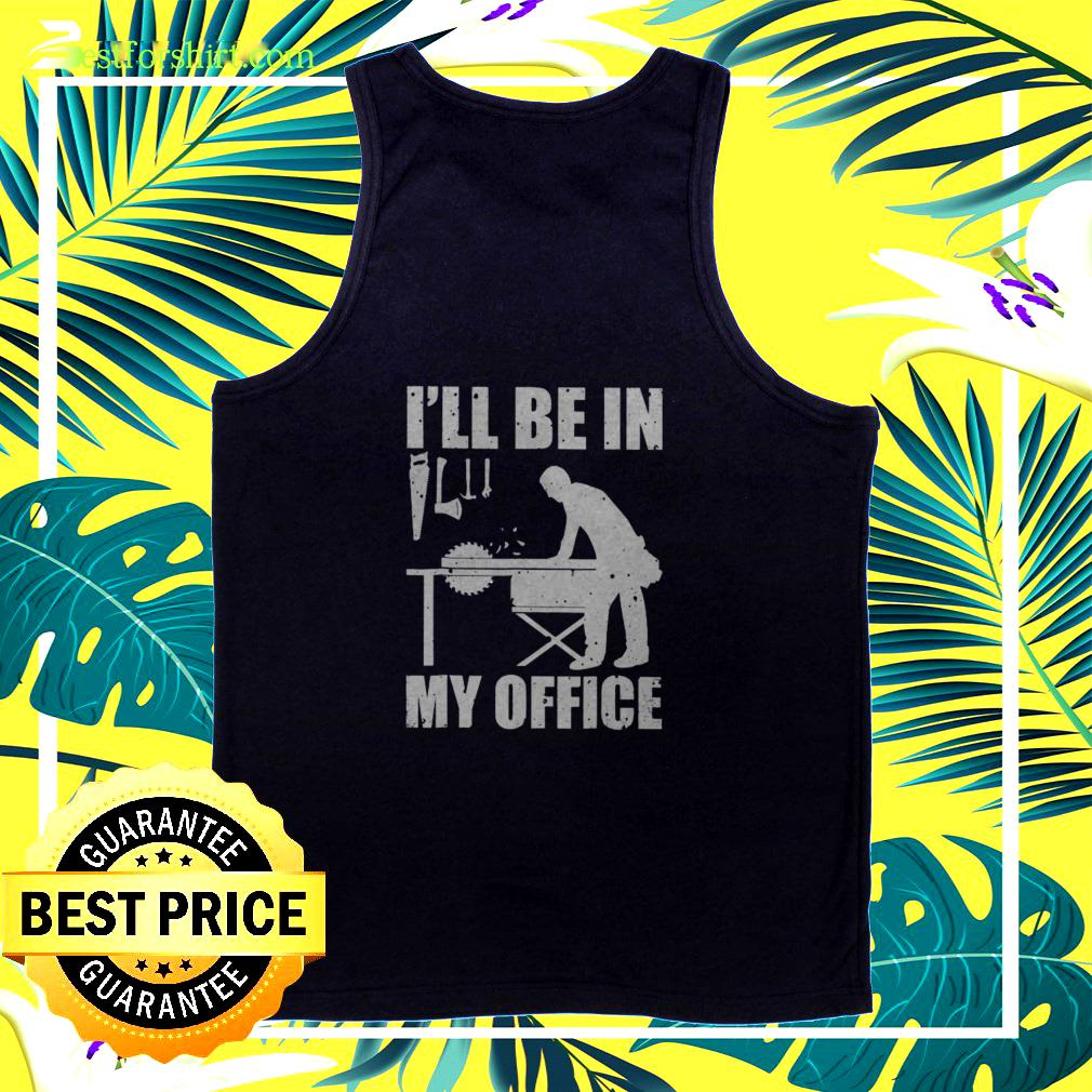 I'll be in my office tanktop