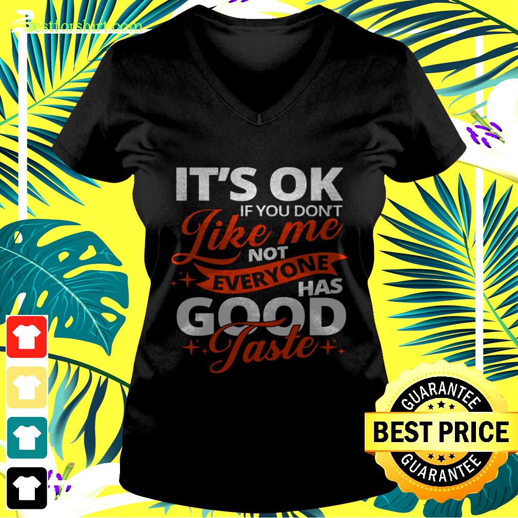 It's ok if you don't  like me not everyone has good Taste v-neck t-shirt