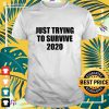 Just trying to survive 2020 t-shirt