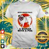 Never underestimate a woman with a pug t-shirt