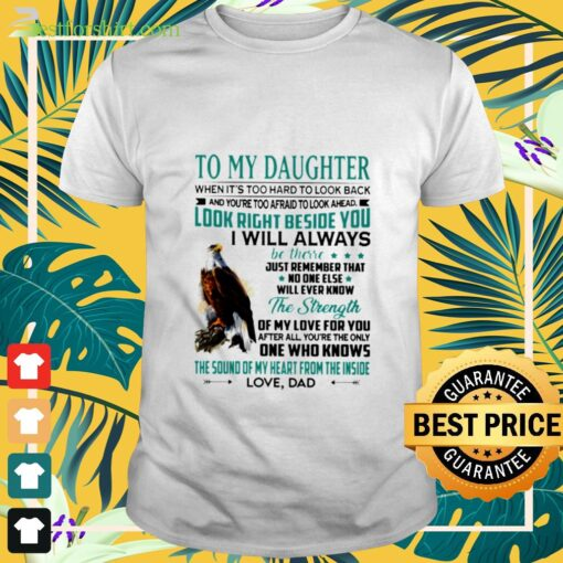 To my daughter when it's too hard to look back and you're too afraid to look ahead t-shirt