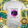 Toothless touch my coffee I will slap you so hard even google wont be able to find you t-shirt