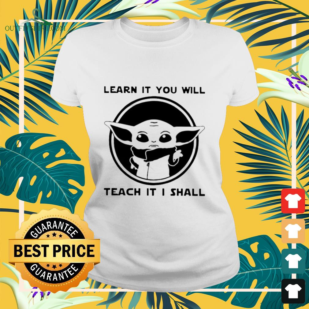 Baby Yoda learn it you will teach it I shall Ladies-tee