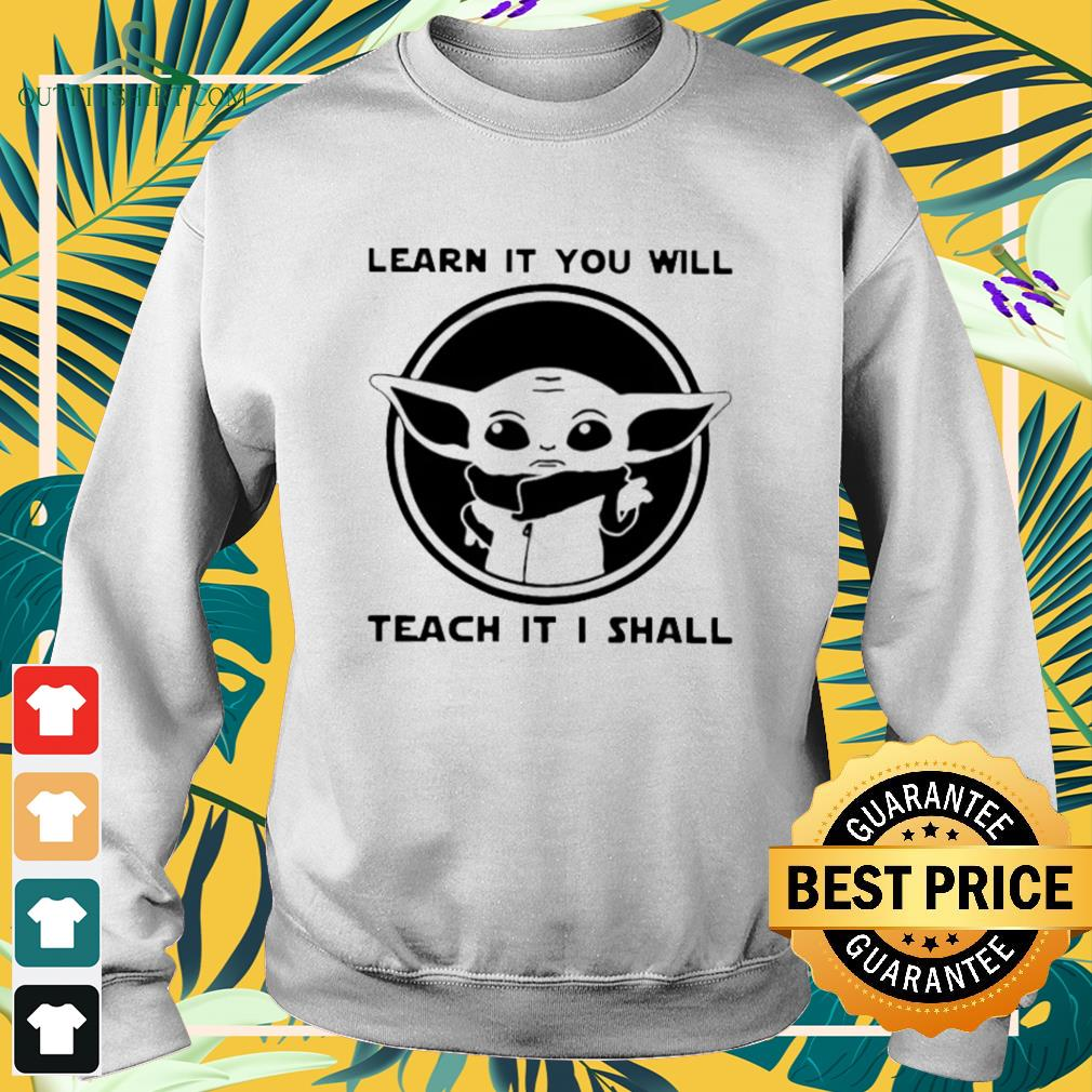 Baby Yoda learn it you will teach it I shall Sweater