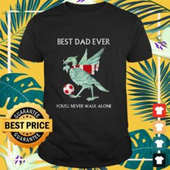 Football Liver Bird Greeting Card best Dad ever you'll never walk alone Shirt