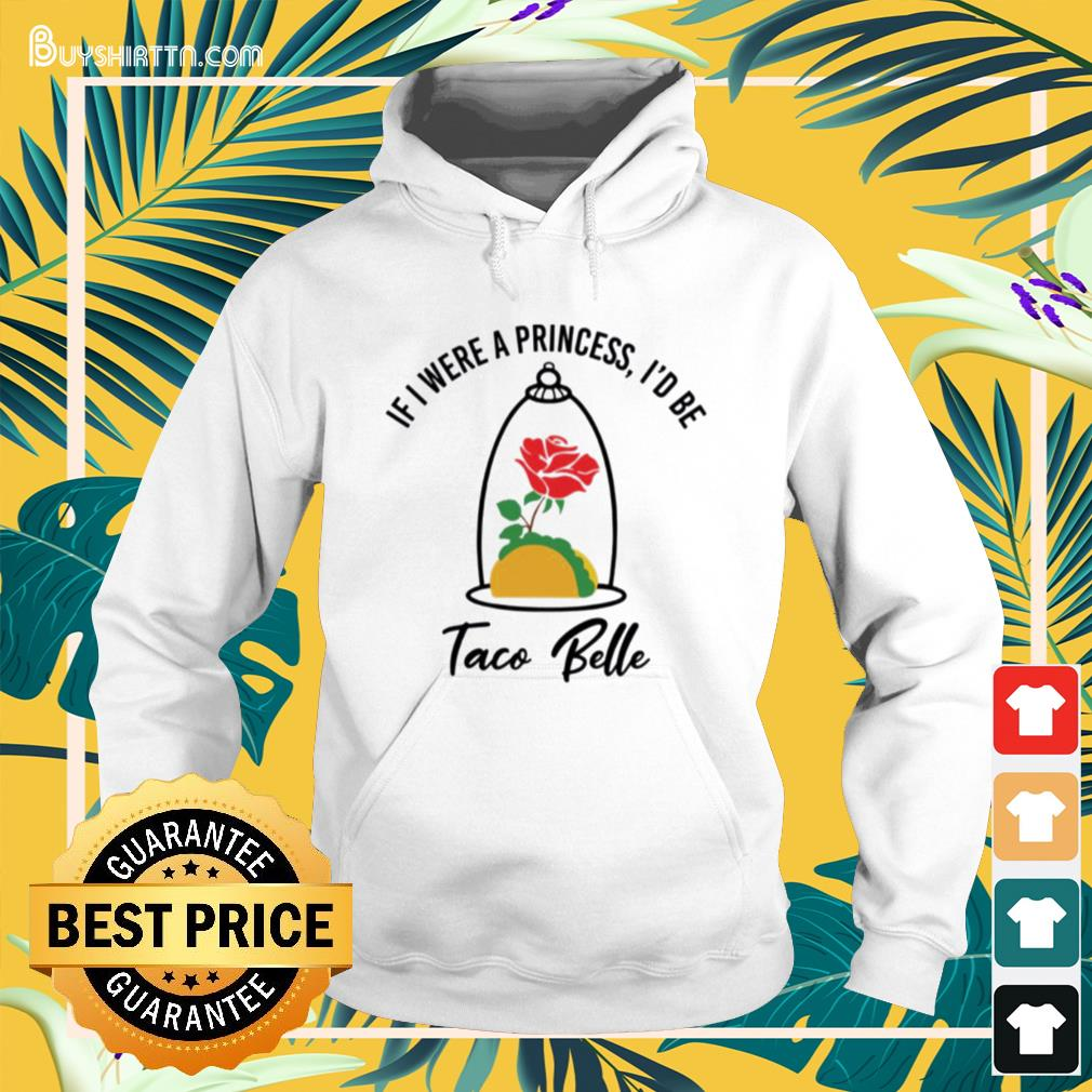 Rose if were a princess i'd be taco belle Hoodie