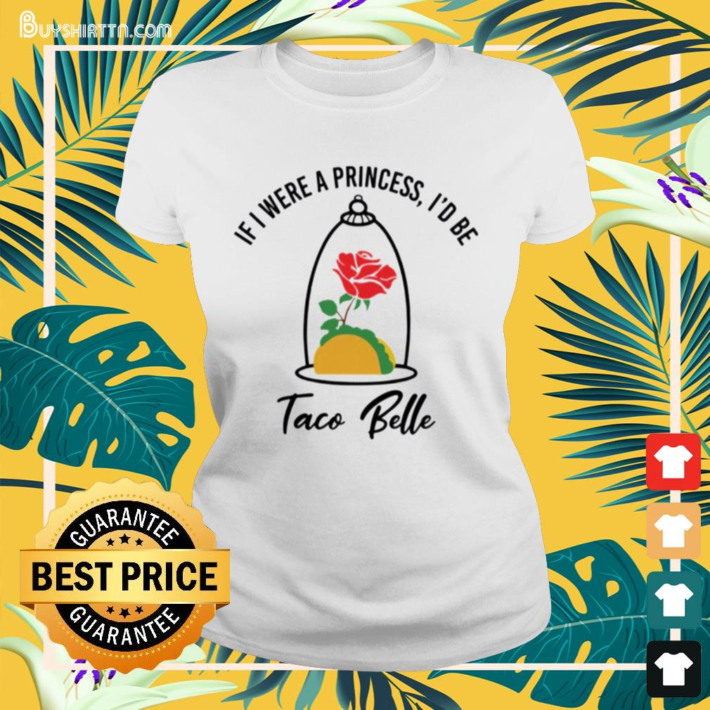 Rose if were a princess i'd be taco belle Ladies-tee