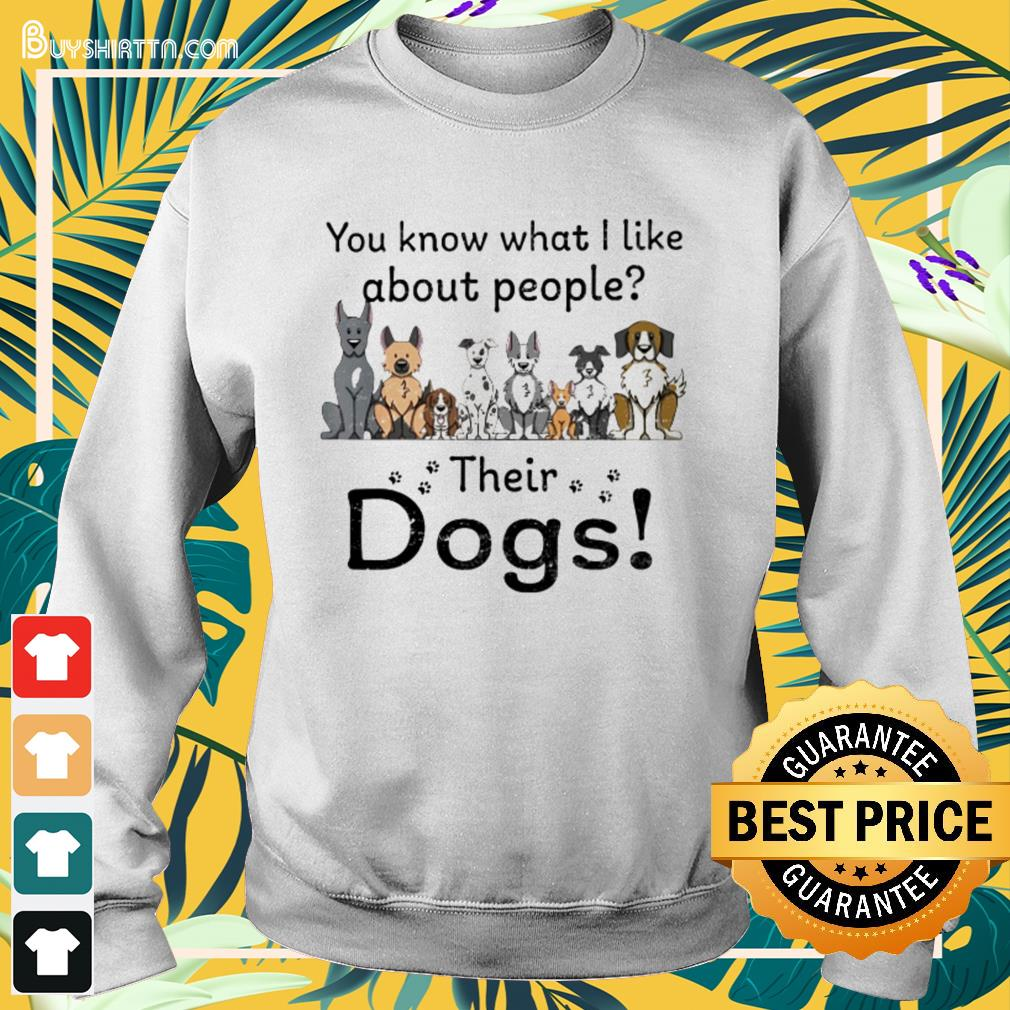 You know what I like about people their dogs Sweater