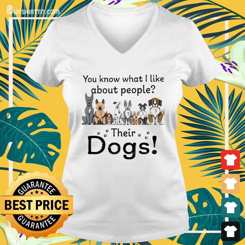 You know what I like about people their dogs V-neck t-shirt