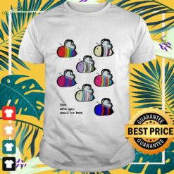 LGBT Bee who you want to bee shirt