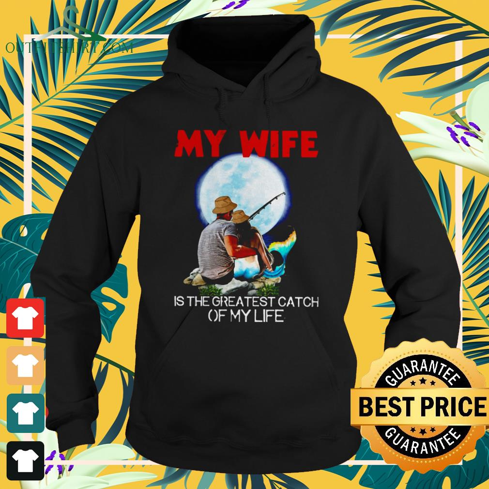 My wife is the greatest catch of my life Hoodie