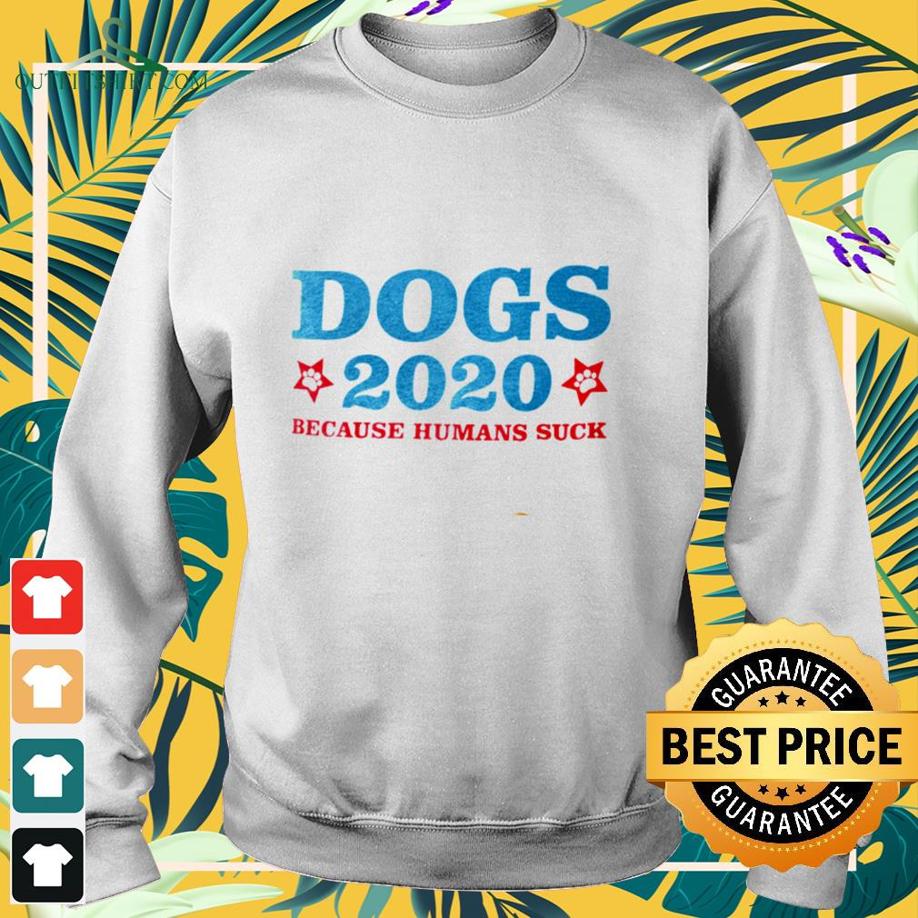 Dogs 2020 beause humans suck sweater