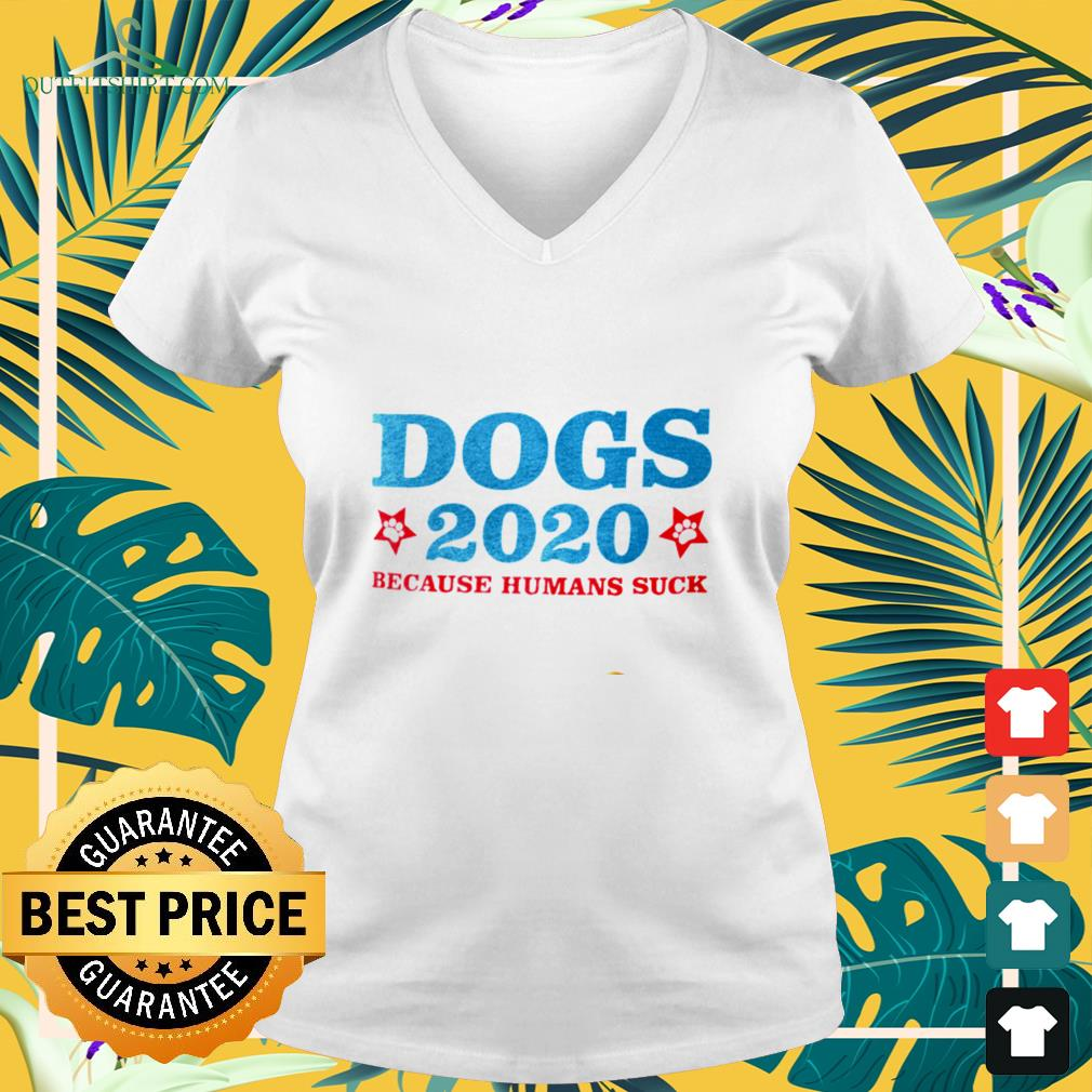 Dogs 2020 beause humans suck v-neck t-shirt
