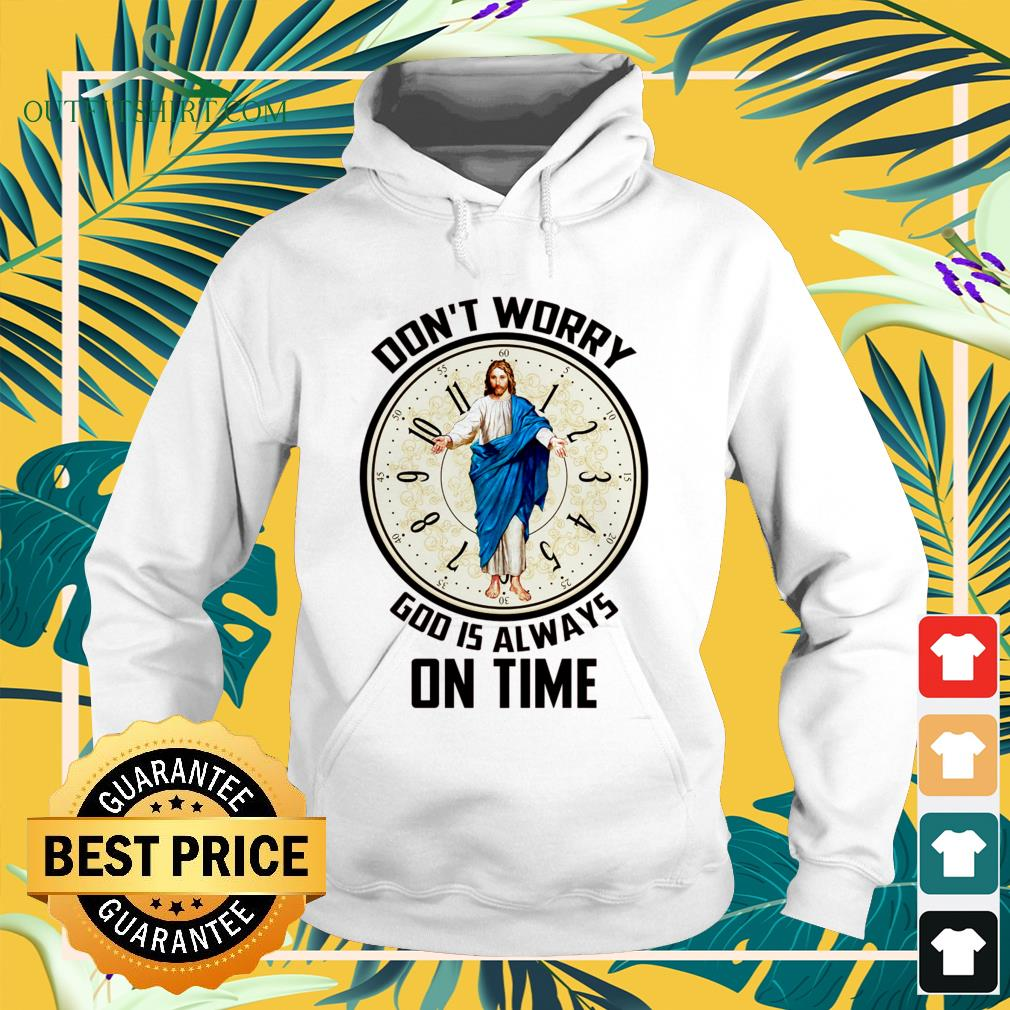 Don't worry God is always on time hoodie