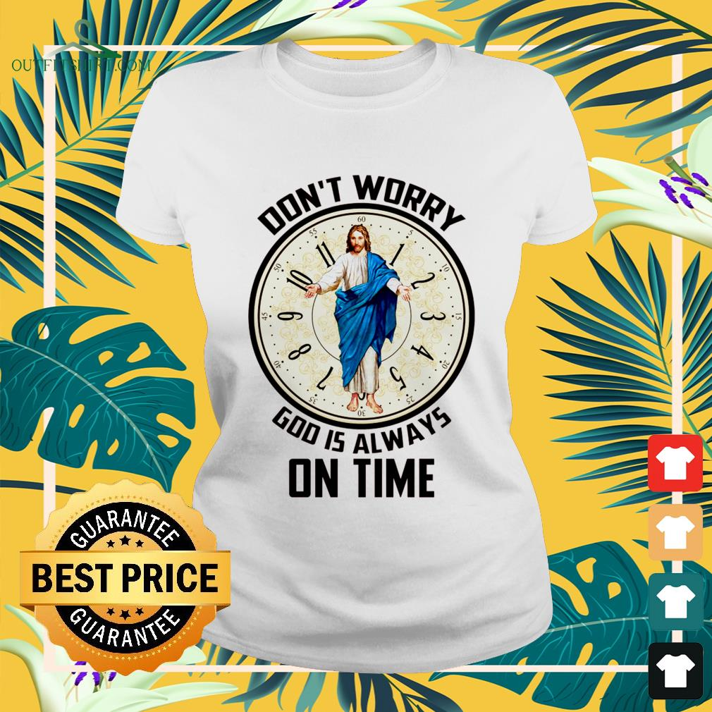 Don't worry God is always on time ladies-tee